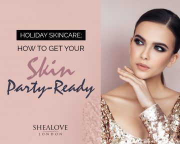 Holiday Skincare: How to Get Your Skin Party-Ready